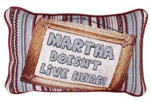 "P80-MARTHA Martha Doesn't Live Here! (Message Pillow) 9"" X 12"" - Noisette Place"
