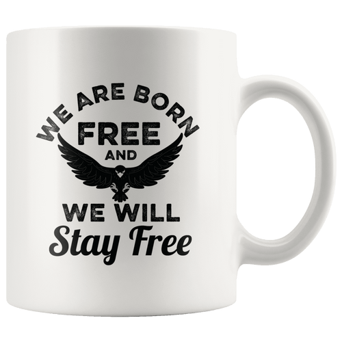 We Are Born Free And We Will Stay Free Trump MAGA Mug - Trump Mug