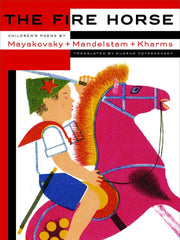 The Fire Horse: Poems by Vladimir Mayakovsky, Osip Mandelstam and Daniel Kharms
