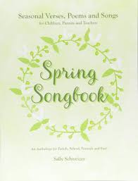 Spring Songbook: Seasonal Verses, Poems and Songs for Children, Parents and Teachers