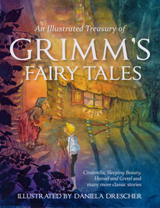 An Illustrated Treasury of Grimm's Fairy Tales