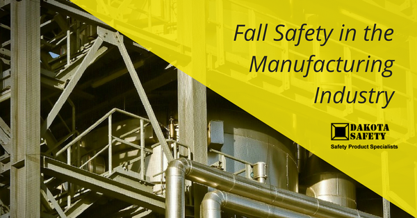 Fall Safety in the Manufacturing Industry - Dakota Safety