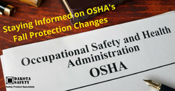 Staying Informed on OSHA's Fall Protection Changes - Dakota Safety