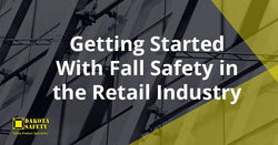 Getting Started With Fall Safety in the Retail Industry - Dakota Safety