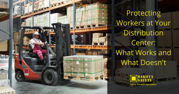 Protecting Workers at Your Distribution Center: What Works and What Doesn't - Dakota Safety