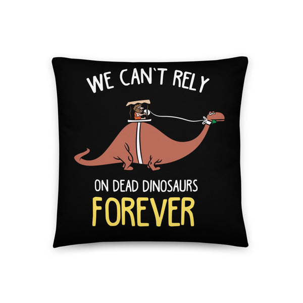 We Can't Rely on Dead Dinosaurs Forever - Pillows