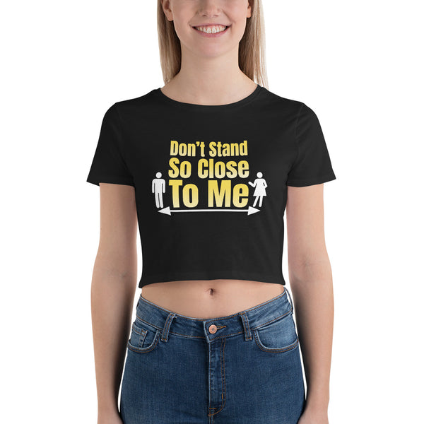 Don't Stand So Close to Me - Women's Crop Tee