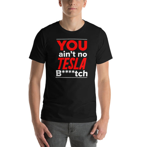 You ain't No Tesla B**ch - Short-Sleeve Unisex T-Shirt