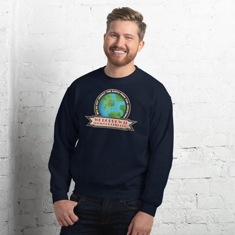 We do not inherit the earth from our ancestors - Unisex Sweatshirt