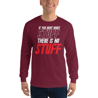 If you don't make stuff there's no stuff - Unisex Long Sleeve Shirt