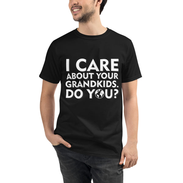 I care about your grandkids how about you? - Organic T-Shirt