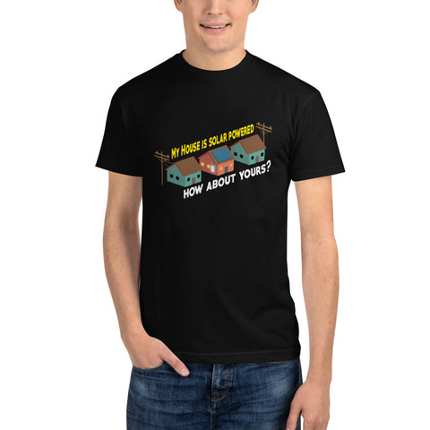 My House is solar powered how about yours? - Sustainable T-Shirt