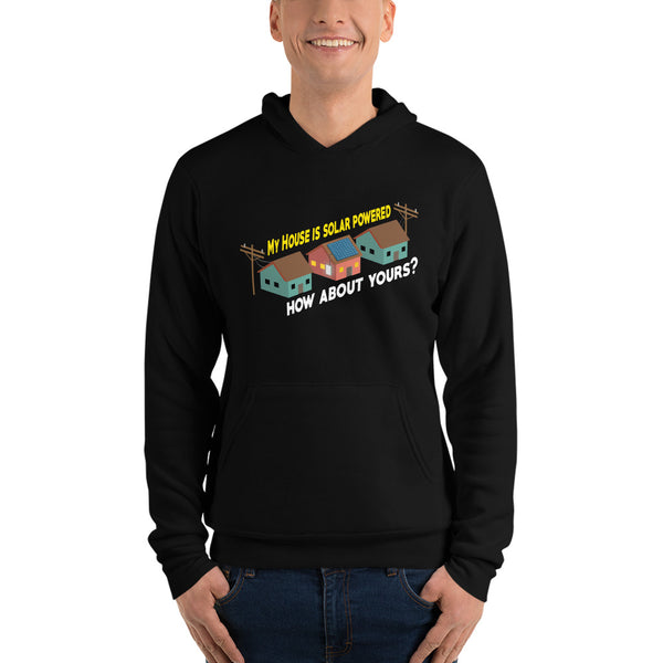 My House is solar powered how about yours? - Unisex hoodie