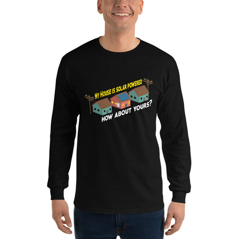 My House is solar powered how about yours? - Men's Long Sleeve Shirt