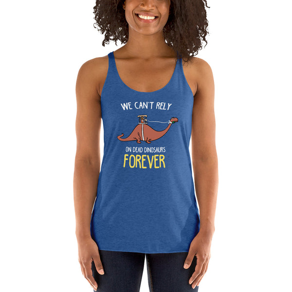 We Can't Rely on Dead Dinosaurs Forever - Women's Tank Top