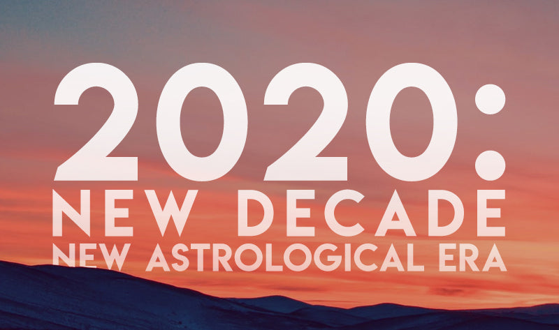 2020: New Decade, New Astrological Era