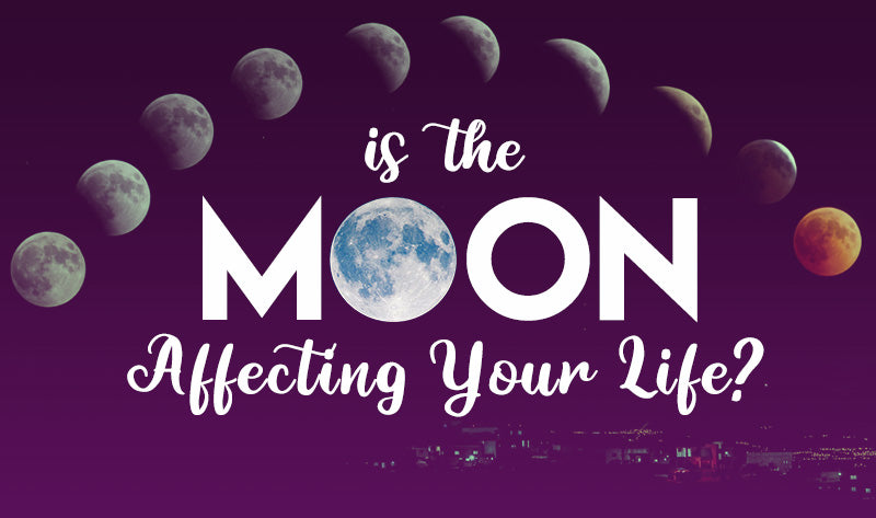 Is The Moon Affecting Your Life?