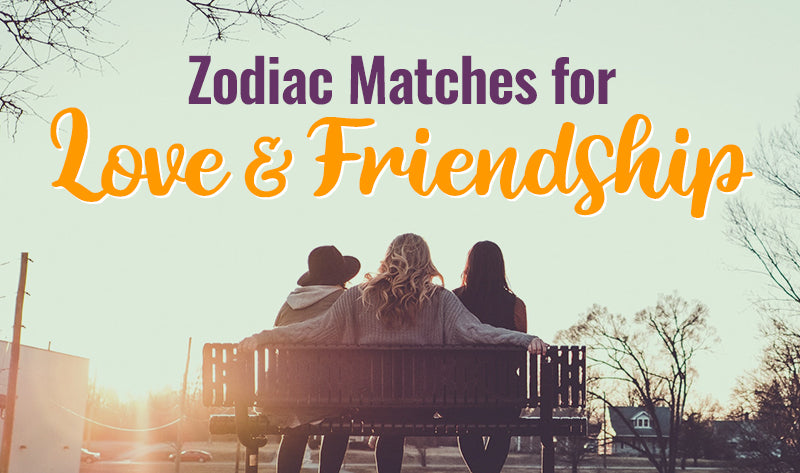 Zodiac Matches for Love and Friendship