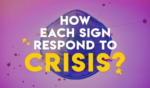 How Each Sign Respond to Crisis?