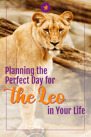Planning the Perfect Day for the Leo in Your Life
