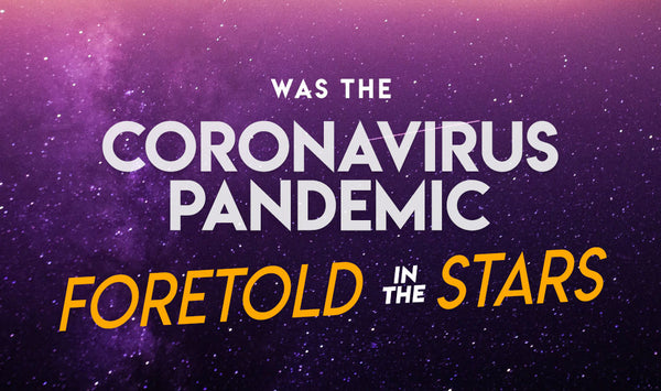 Was the Coronavirus Pandemic Foretold in the Stars