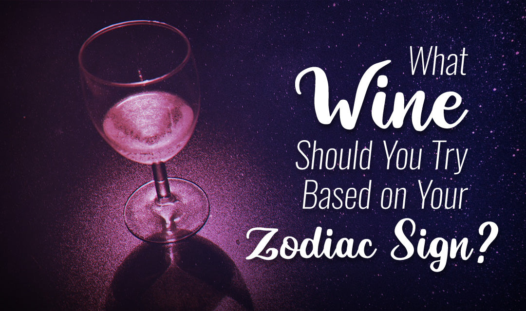 What Wine Should You Try Based on Your Zodiac Sign