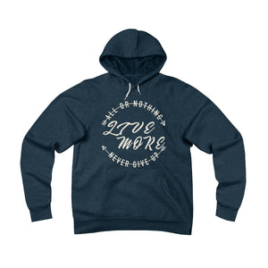 All Or Nothing Never Give Up Fleece Pullover Hoodie - Live More