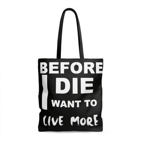 Before I Die I Want To Live More Tote Bag