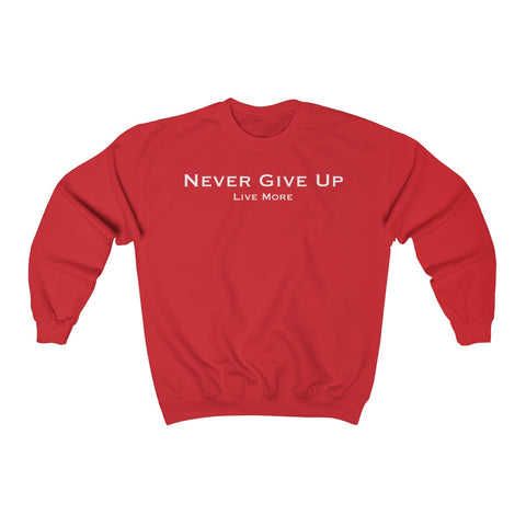 Never Give Up Live More Unisex Heavy Blend™ Crewneck Sweatshirt - Live More