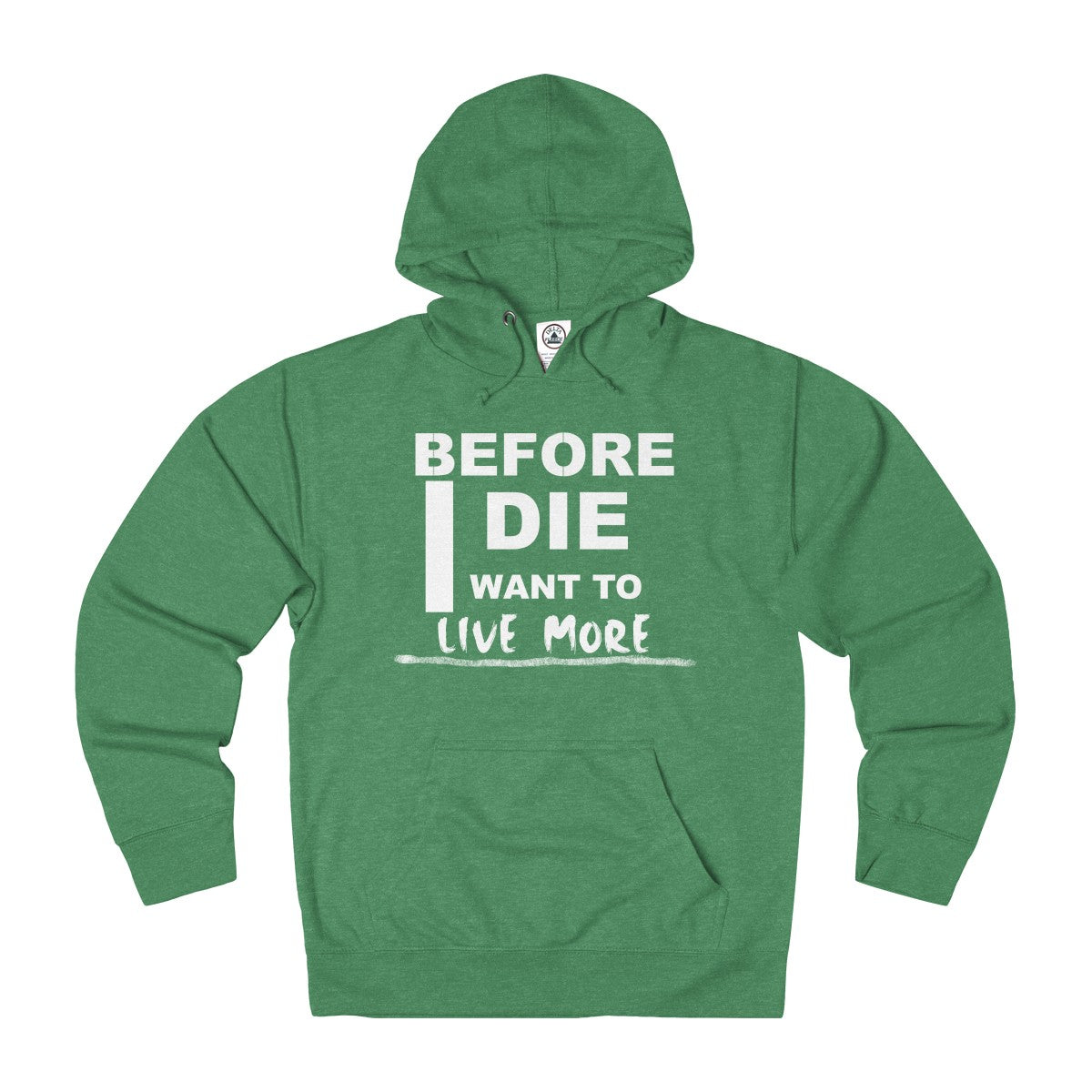 Before I Die I Want To Live More Unisex Hoodie - Live More