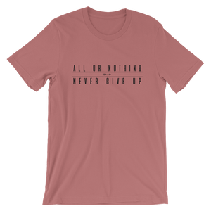All Or Nothing Unisex T-Shirt - Live More