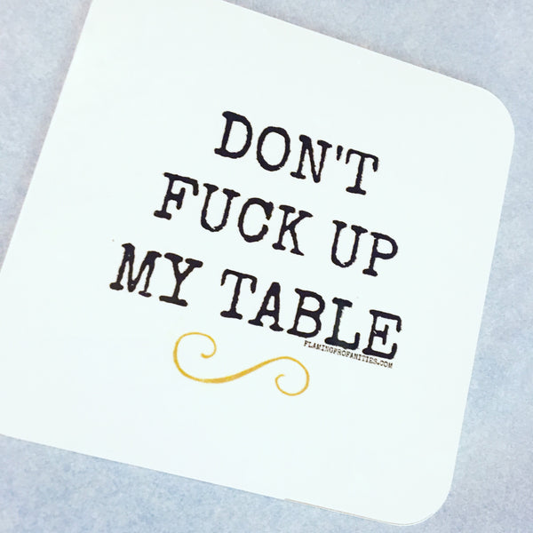 Don't fuck up my table. Coaster set (4)