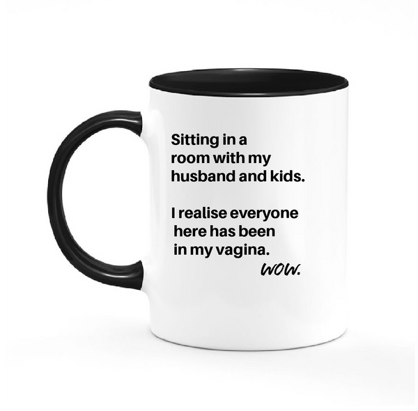 Everyone has been in my vagina - Coffee Mug