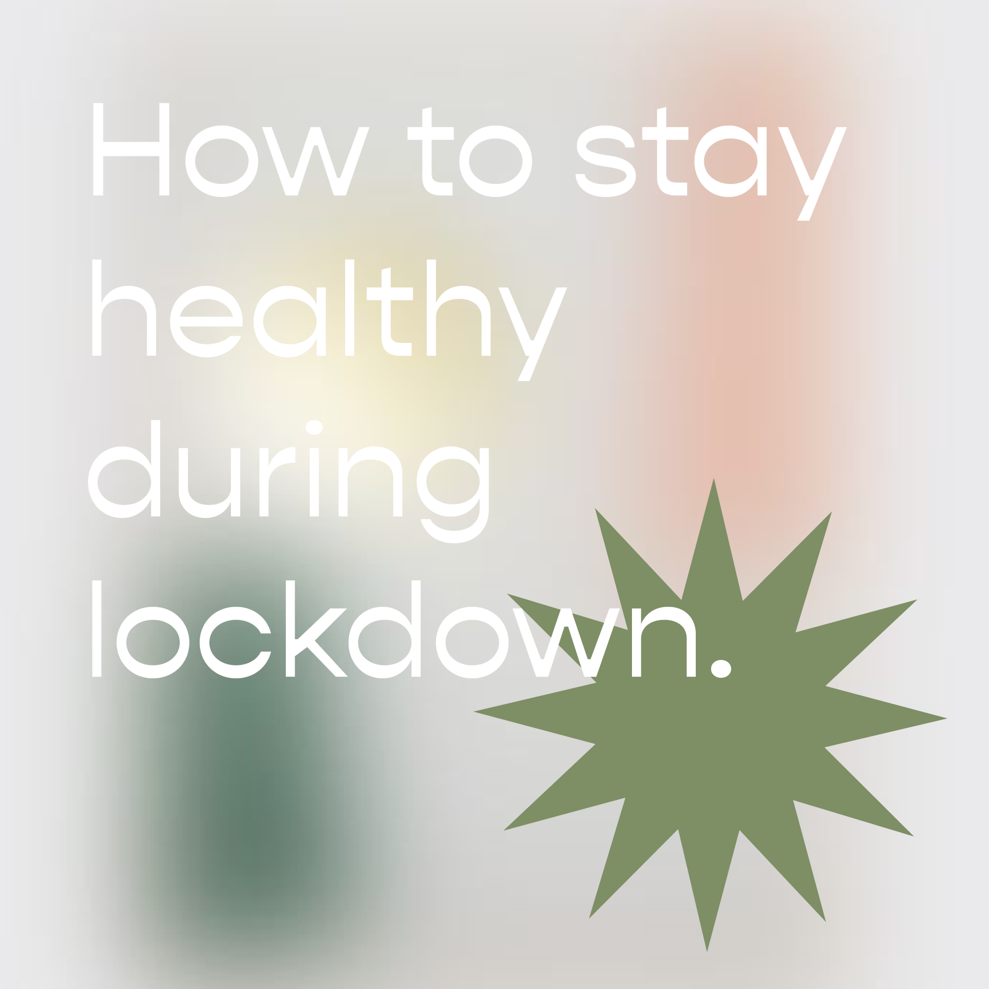 How to stay healthy during lockdown.