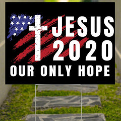 American Flag Jesus 2020 Our Only Hope Yard Sign Political Election Yard Signs Christians Gift
