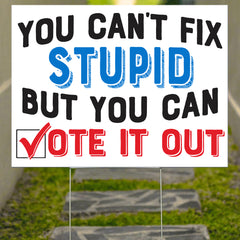 You Can't Fix Stupid But You Can Vote It Out Yard Sign Democratic Campaign Best Anti Trump Sign