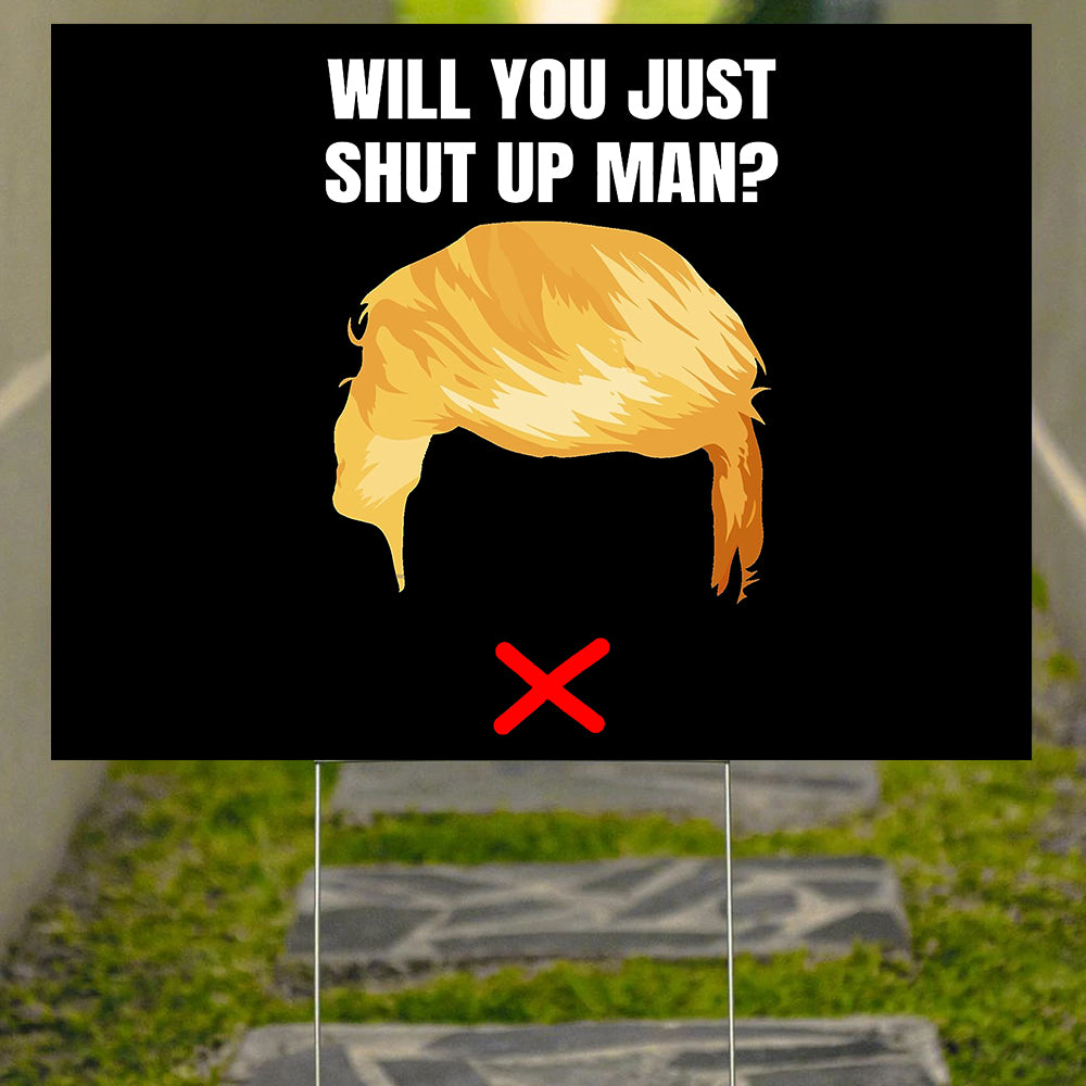 Will You Shut Up Man Yard Sign Anti Trump Signs Will You Shut Up Man Merch For Biden Voters