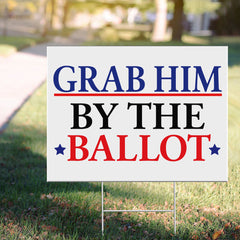 Grab Him By The Ballot Yard Sign Anti Trump Election Nasty Women Unite Voting Biden Lawn Sign