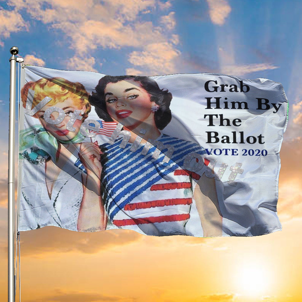 Grab Him By The Ballot Flag Outdoor Decor