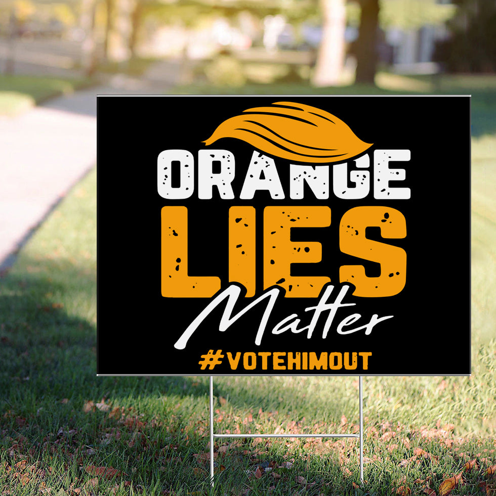 Orange Lives Matter Vote Him Out Yard Sign Pro America Anti Trump Sign For Lawn Outside Decor