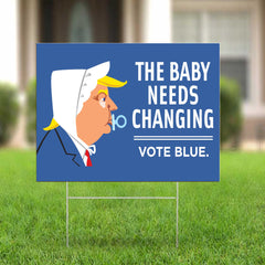 Anti Trump Sign The Baby Needs Changing Vote Blue Funny Political Yard Sign Lawn House Decor
