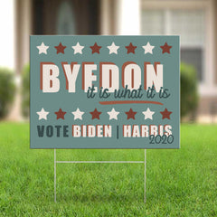 Byedon It Is What It Is Vote Biden Harris 2020 Yard Sign Anti Trump Lawn Sign Front Door Decor