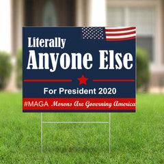 Literally Anyone Else For President #MagaMorons Are Governing America Yard Sign Anti Trump Sign