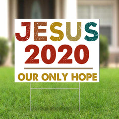 Jesus 2020 Our Only Hope Yard Sign Political Election yard Signs Gift Ideas For Christians