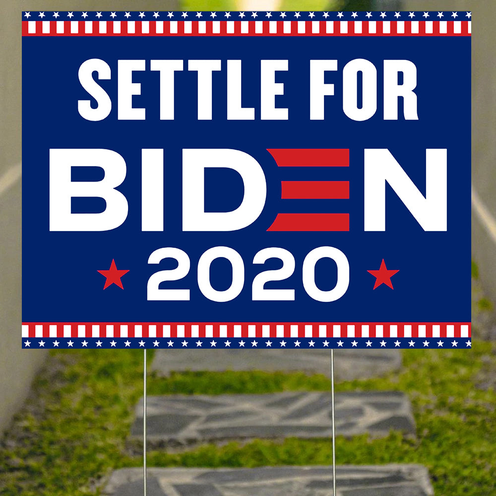 Settle For Biden Yard Sign Settle For Biden Presidential Campaign For Voters Joe Biden Merch