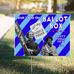 Grab Em By The Ballot Box Nasty Women Vote Yard Sign Liberal Women Right To Vote Political Sign