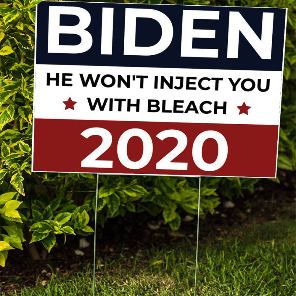 Biden He won't Inject You With Bleach 2020 Lawn Sign Funny Anti Trump Vote Biden Campaign Ads Yard Sign