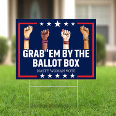 Grab 'Em By The Ballot Box Nasty Woman Vote Yard Sign For Anti Racism Feminism Election Sign