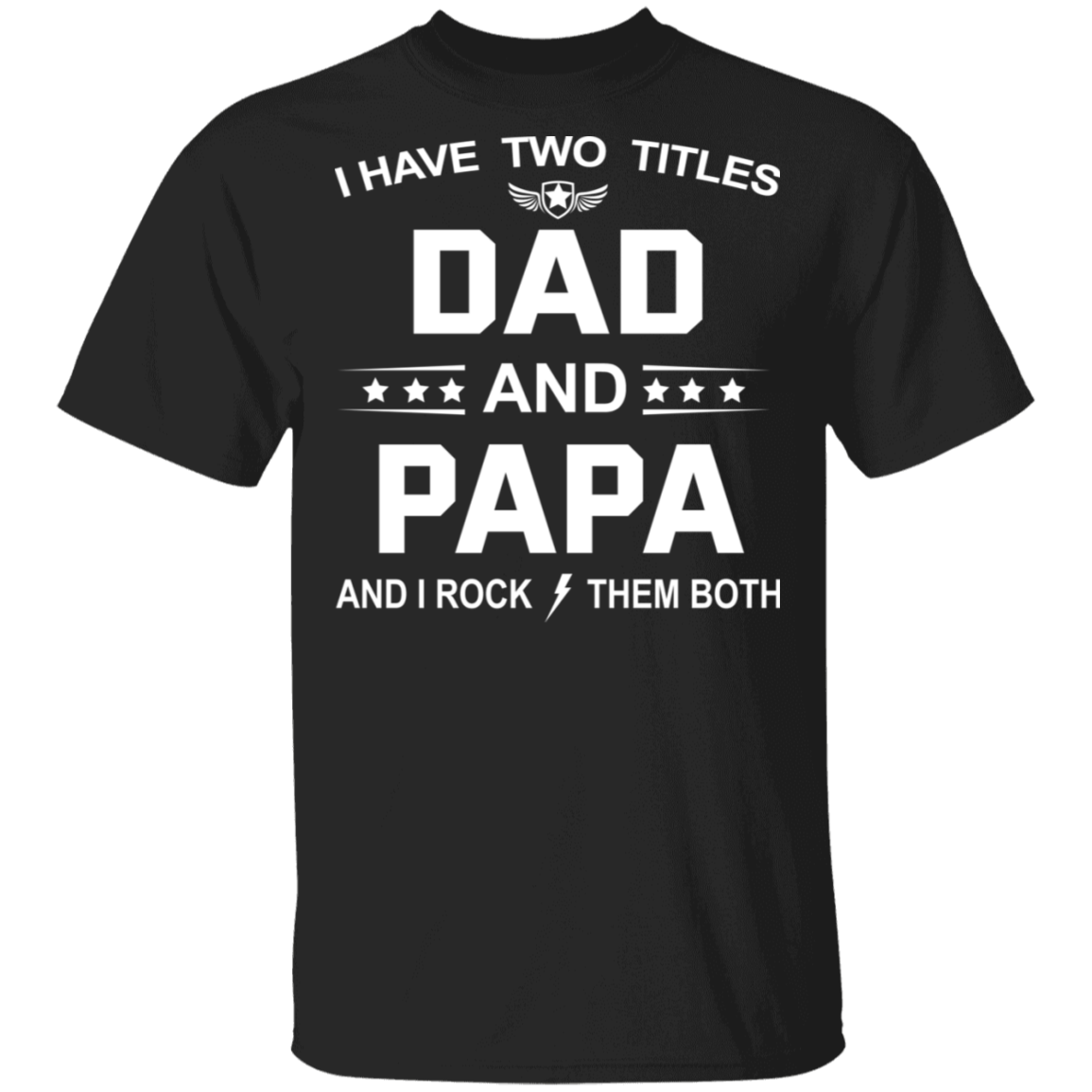 I Have Two Titles Dad and Papa T-Shirt Funny Quote Men Tee For Fathers Day, Gift For Daddy