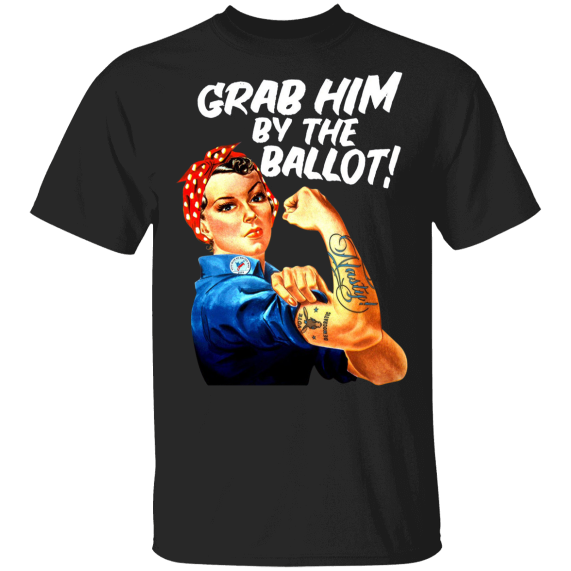 Grab Him By The Ballot T-Shirt Nasty Woman Tattoo Democrats Liberal Vote Shirt For Woman